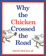 Why the Chicken Crossed the Road - David Macaulay