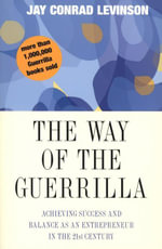 The Way of the Guerrilla : Achieving Success and Balance as an Entrepreneur in the 21st Century - Jay Conrad Levinson