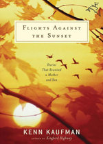 Flights Against the Sunset : Stories that Reunited a Mother and Son - Kenn Kaufman