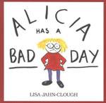 Alicia Has a Bad Day - Lisa Jahn-Clough
