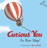 Curious George Curious You : On Your Way! (Read-Aloud) - H. A. Rey