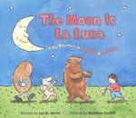 The Moon Is La Luna : Silly Rhymes in English and Spanish - Jay M. Harris