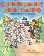 Chickens May Not Cross the Road : And Other Crazy But True Laws - Kathi Linz