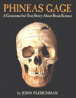 Phineas Gage : A Gruesome but True Story About Brain Science - John Fleischman