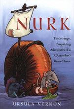 Nurk : The Strange, Surprising Adventures of a (Somewhat) Brave Shrew - Ursula Vernon