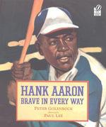 Hank Aaron : Brave in Every Way - Peter Golenbock