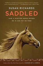 Saddled : How a Spirited Horse Reined Me in and Set Me Free - Susan Richards