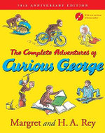 The Complete Adventures of Curious George :  70th Anniversary Edition - Margret Rey