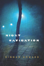 Night Navigation : A Novel - Ginnah Howard