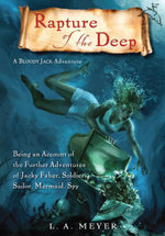 Rapture of the Deep : Being an Account of the Further Adventures of Jacky Faber, Soldier, Sailor, Mermaid, Spy - L. A. Meyer