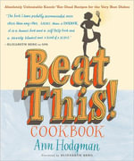 Beat This! Cookbook : Absolutely Unbeatable Knock-'Em-Dead Recipes for the Very Best Dishes - Ann Hodgman