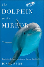 The Dolphin in the Mirror : Exploring Dolphin Minds and Saving Dolphin Lives - Diana Reiss