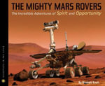 The Mighty Mars Rovers : The Incredible Adventures of Spirit and Opportunity - Elizabeth Rusch