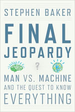 Final Jeopardy : Man vs. Machine and the Quest to Know Everything - Stephen Baker