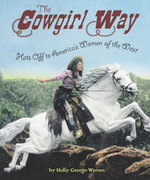 The Cowgirl Way : Hats Off to America's Women of the West - Holly George-Warren