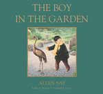 The Boy in the Garden - Allen Say