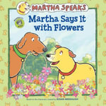 Martha Speaks : Martha Says It with Flowers - Susan Meddaugh