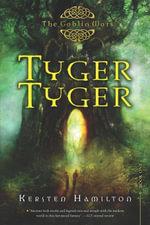 Tyger Tyger : A Goblin Wars Book - Kersten Hamilton