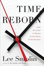 Time Reborn : From the Crisis in Physics to the Future of the Universe - Lee Smolin