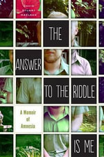 The Answer to the Riddle Is Me : A Memoir of Amnesia - David Stuart MacLean