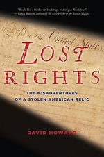 Lost Rights : The Misadventures of a Stolen American Relic - David Howard