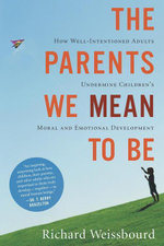 The Parents We Mean to Be - Richard Weissbourd
