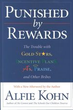 Punished by Rewards : The Trouble with Gold Stars, Incentive Plans, A's, Praise, and Other Bribes - Alfie Kohn