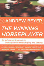 The Winning Horseplayer : An Advanced Approach to Thoroughbred Handicapping and Betting - Andrew Beyer