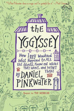 The Yggyssey : How Iggy Wondered What Happened to All the Ghosts, Found Out Where They Went, and Went There - Daniel Pinkwater