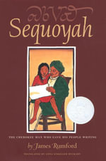 Sequoyah : The Cherokee Man Who Gave His People Writing - James Rumford
