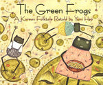 The Green Frogs : A Korean Folktale - Yumi Heo