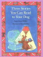 Three Stories You Can Read to Your Dog - Sara Swan Miller