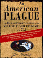 An American Plague : The True and Terrifying Story of the Yellow Fever Epidemic of 1793 - Jim Murphy