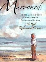 Marooned : The Strange but True Adventures of Alexander Selkirk, the Real Robinson Crusoe - Robert Kraske