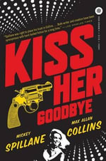 Kiss Her Goodbye : An Otto Penzler Book - Mickey Spillane