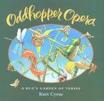 Oddhopper Opera : A Bug's Garden of Verses - Kurt Cyrus