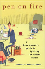 Pen on Fire : A Busy Woman's Guide to Igniting the Writer Within - Barbara DeMarco-Barrett