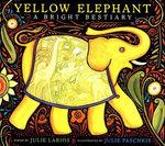 Yellow Elephant : A Bright Bestiary - Julie Larios