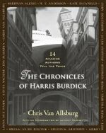 The Chronicles of Harris Burdick : 14 Amazing Authors Tell the Tales - Chris Van Allsburg