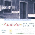 The Playful Way to Serious Writing - Roberta Allen