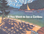 If You Want to See a Caribou - Phyllis Root