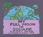 My Full Moon Is Square - Elinor J Pinczes