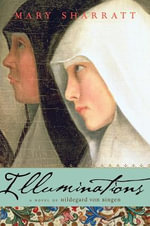 Illuminations : A Novel of Hildegard Von Bingen - Mary Sharratt