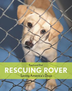 Rescuing Rover : Saving America's Dogs' - Raymond Bial