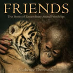 Friends : True Stories of Extraordinary Animal Friendships - Catherine Thimmesh