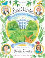 First Garden : The White House Garden and How It Grew - Robbin Gourley