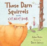 Those Darn Squirrels and the Cat Next Door - Adam Rubin
