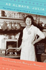 As Always, Julia : The Letters of Julia Child and Avis Devoto - Julia Child