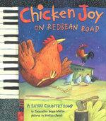 Chicken Joy on Redbean Road : A Bayou Country Romp - Jacqueline Briggs Martin