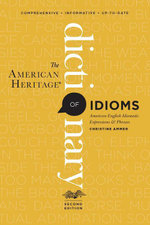 The American Heritage Dictionary of Idioms, Second Edition - Christine Ammer